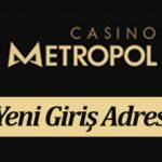 CasinoMetropol180 Güncel Adres – Casino Metropol 180 Yeni Giriş Adresi